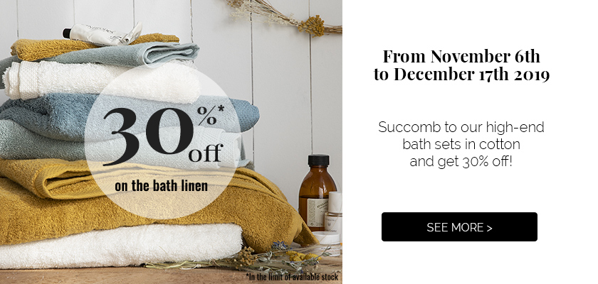 Get 30%off on our high-end bath linen! Shop now >